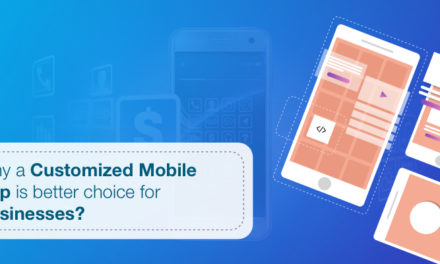 Why a customized mobile app is better choice for businesses?